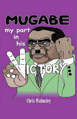 Mugabe - My Part In His Victory (Paperback)
