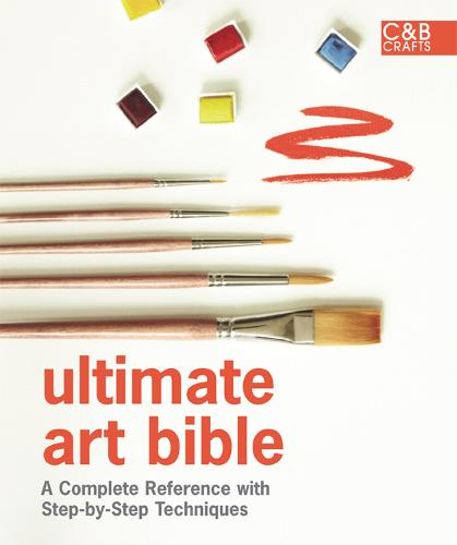 Ultimate Art Bible: A complete reference with step-by-step techniques - Ultimate Guides (Hardback)