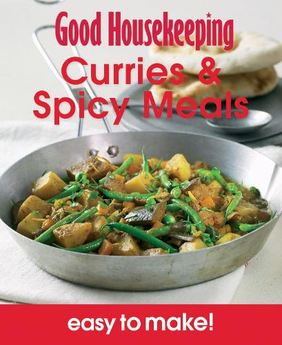 Good Housekeeping Easy to Make! Curries & Spicy Meals: Over 100 Triple-Tested Recipes - Good Housekeeping (Paperback)