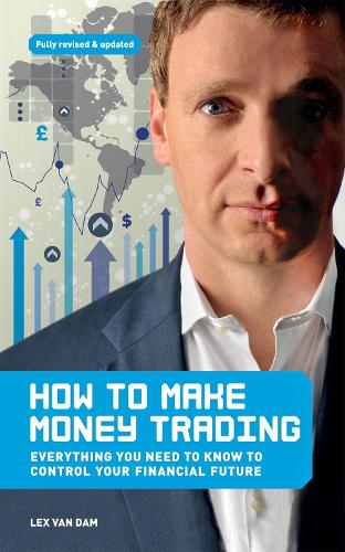 How to Make Money Trading: Everything you need to know to control your financial future (Paperback)