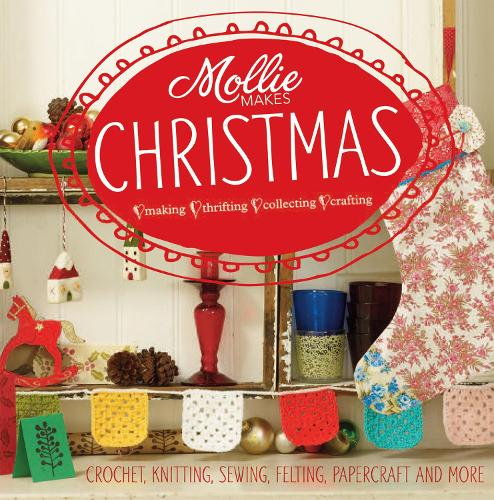 Mollie Makes: Christmas: Crochet, knitting, sewing, felting, papercraft and more - Mollie Makes (Hardback)