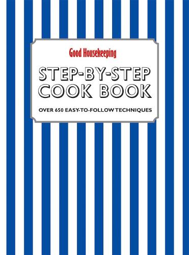 Good Housekeeping Step-by-Step Cookbook: Over 650 Easy-To-Follow Techniques - Good Housekeeping (Hardback)