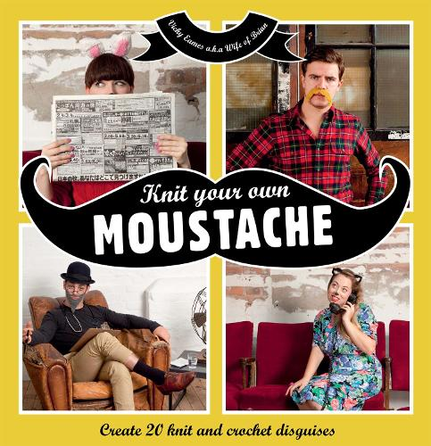 Knit your own Moustache: Create 20 knit and crochet disguises (Hardback)