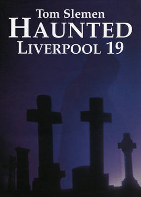 Haunted Liverpool 19 - Haunted Liverpool 19 (Paperback)