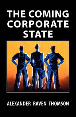 The Coming Corporate State (Paperback)