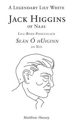 A Legendary Lily White - Jack Higgins of Naas (Hardback)