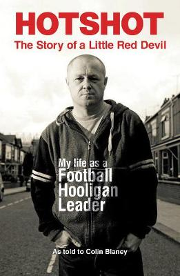 Hotshot: The Story of a Little Red Devil: My Life as a Football Hooligan Leader (Paperback)