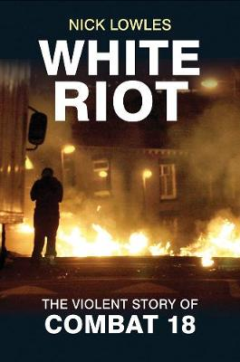 White Riot: The Story of Combat 18 (Paperback)