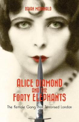 Alice Diamond And The Forty Elephants: The Female Gang That Terrorised London (Paperback)