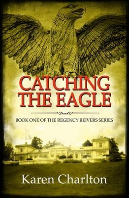 Catching the Eagle - Regency Reivers Series 1 (Paperback)