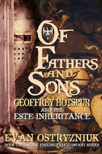 Of Fathers and Sons: Geoffrey Hotspur and the Este Inheritance - English Free Company 2 (Hardback)