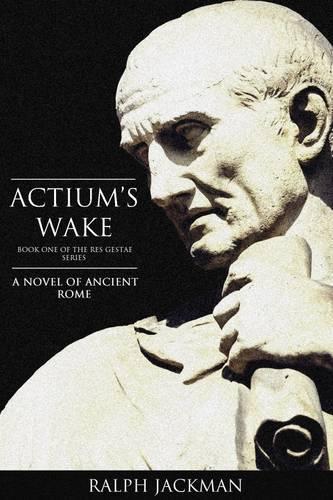 Actium's Wake: A Personal History by Marcus Rutilus Crispus (Hardback)