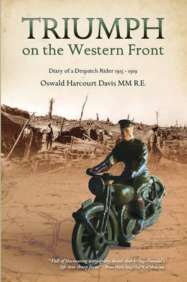 Triumph on the Western Front: Diary of a Despatch Rider 1915-1919 Oswald Harcourt-Davis MM (Paperback)