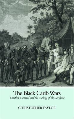 Black Carib Wars: Freedom, Survival and the Making of the Garifuna (Paperback)