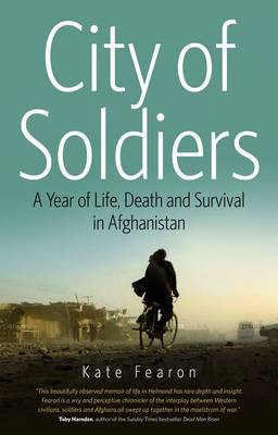 City of Soldiers: A Year of Life, Death and Survival in Afghanistan (Paperback)