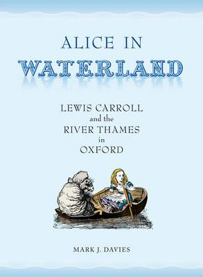 Alice in Waterland: Lewis Carroll and the River Thames in Oxford (Hardback)