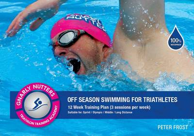 Off Season Swimming for Triathletes: 12 Week Training Plan (Spiral bound)