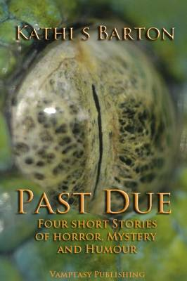 Past Due: Four Short Stories of Horror Mystery and Humor (Paperback)