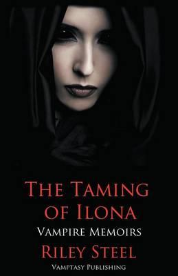 The Taming of Ilona: Vampire Memoirs - Vampire Memoirs 2 (Paperback)