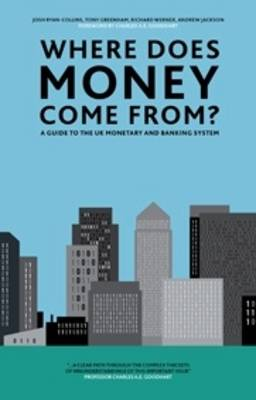Where Does Money Come From?: A Guide to the UK Monetary & Banking System (Hardback)