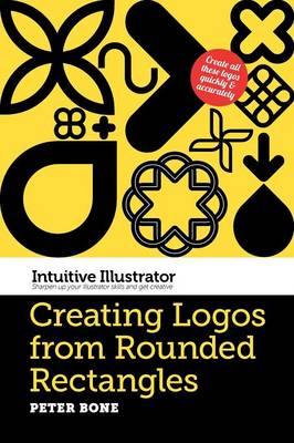 Intuitive Illustrator 2: Creating Logos from Rounded Rectangles (Paperback)