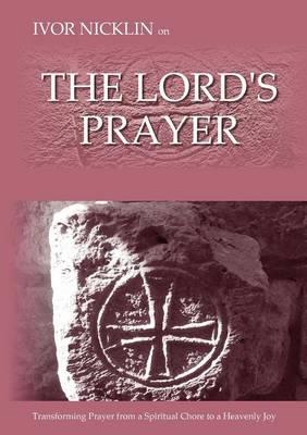 Ivor Nicklin On The Lord's Prayer (Paperback)