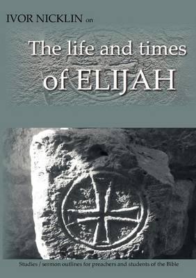 Ivor Nicklin on The Life and Times of Elijah (Paperback)