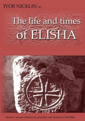 Ivor Nicklin on The Life and Times of Elisha (Paperback)