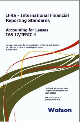 Accounting for Leases (IAS I7 and IFRIC 4): Includes Examples for the Application of  IAS 17 and IFRIC 4 for Different Contracts Involving the Use of a Specific Fixed Asset. Textbook with Over 30 Practical Exercises. (Paperback)