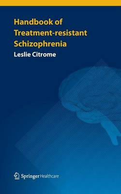 Handbook of Treatment-resistant Schizophrenia (Paperback)