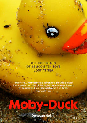 Moby-Duck: The True Story of 28,800 bath Toys Lost at Sea (Paperback)