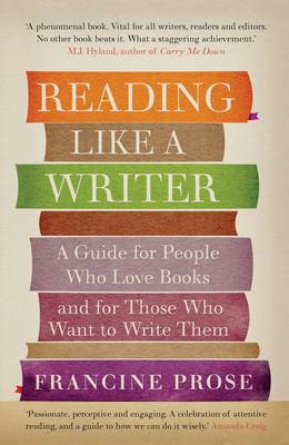 Reading Like a Writer: A Guide for People Who Love Books and for Those Who Want to Write Them (Paperback)