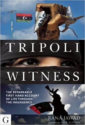 Tripoli Witness: The Remarkable First Hand Account of Life Through the Insurgency (Paperback)