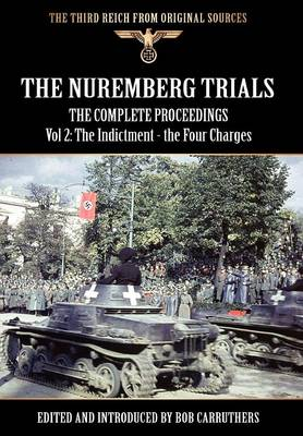The Nuremberg Trials - The Complete Proceedings Vol 2: The Indictment - the Four Charges (Hardback)