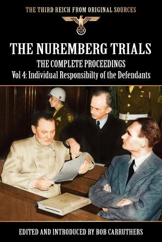 The Nuremberg Trials - The Complete Proceedings Vol 4: Individual Responsibility of the Defendants (Paperback)