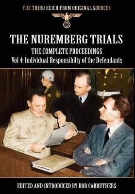 The Nuremberg Trials - The Complete Proceedings Vol 4: Individual Responsibility of the Defendants (Hardback)