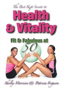 The Best Kept Secrets to Health & Vitality (Fit & Fabulous at 50) (Paperback)