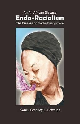 Endo-racialism: An All-African Disease, the Disease of Blacks Everywhere (Hardback)