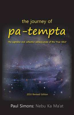 The Journey of Pa-Tempta: The Supreme and Collective Consciousness of the True-Self (Paperback)