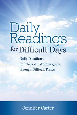 Daily Readings for Difficult Days: Daily Devotions for Christian Women Going Through Difficult Times - Christian Devotional (Paperback)