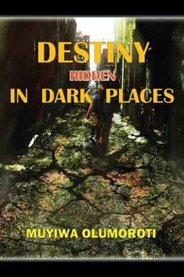Destiny Hidden in Dark Places (Paperback)