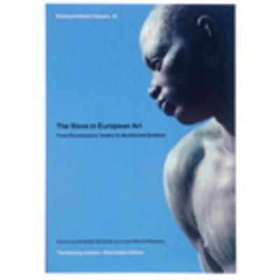 The Slave in European Art; from Renaissance Trophy to Abolitionist Emblem - Warburg Institute Colloquia 20 (Paperback)