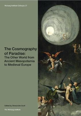 The Cosmography of Paradise - Warburg Institute Colloquia 27 (Paperback)