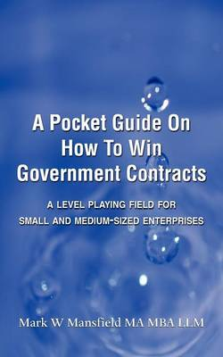 A Pocket Guide On How To Win Government Contracts (Paperback)