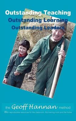 Outstanding Teaching, Outstanding Learning, Outstanding Leaders - The Geoff Hannan Method (Paperback)