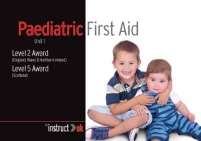 Paediatric First Aid: Unit 1 Level 2 Award (England, Wales & Northern Ireland) Level 5 Award (Scotland) - Compliance Training 8 (Paperback)