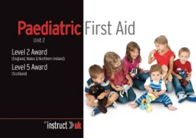 Paediatric First Aid: Unit 2 Level 2 Award (England, Wales & Northern Ireland) Level 5 Award (Scotland) - Compliance Training 8 (Paperback)