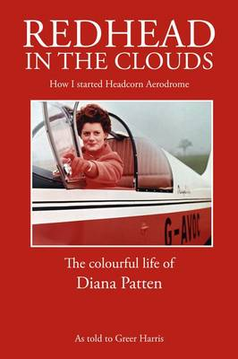 Redhead in the Clouds, How I Started Headcorn Aerodrome, the Colourful Life of Diana Patten (Paperback)