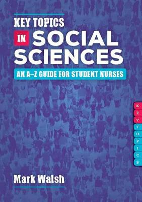 Key Topics in Social Sciences: An A-Z guide for student nurses (Paperback)