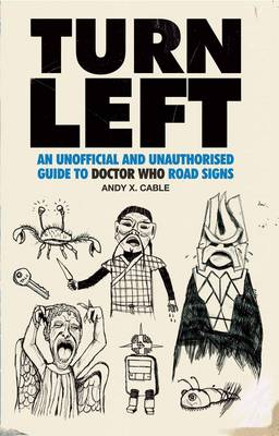 Turn Left: An Unofficial and Unauthorised Guide to Doctor Who Road Signs (Paperback)